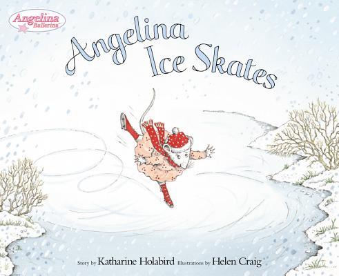 Angelina Ice Skates By Holabird, Katharine/ Craig, Helen (ILT)
